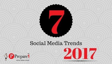 7 Trends That Will Shape Social Media in 2017 | Social Media Coach — Prepare 1 | Social Media  Coach | Scoop.it