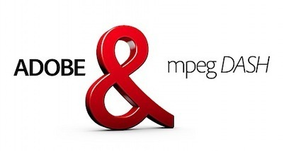 Adobe announces support for MPEG-DASH streaming standard ... | Multiscreen Video | Scoop.it
