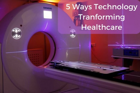 5 Ways Technology Is Transforming Health Care | Healthcare and Technology news | Scoop.it