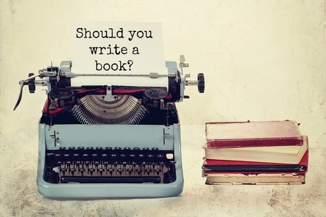 Should You Write a Book? | Social Media, the 21st Century Digital Tool Kit | Scoop.it