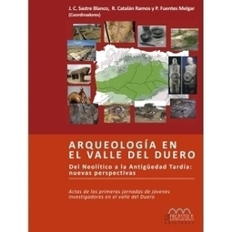 """""""Zamora Protohistórica"""" reúne en un libro las aportaciones de 32 jóvenes arqueólogos sobre el Valle del Duero   historian: science and earth   Scoop.it"""
