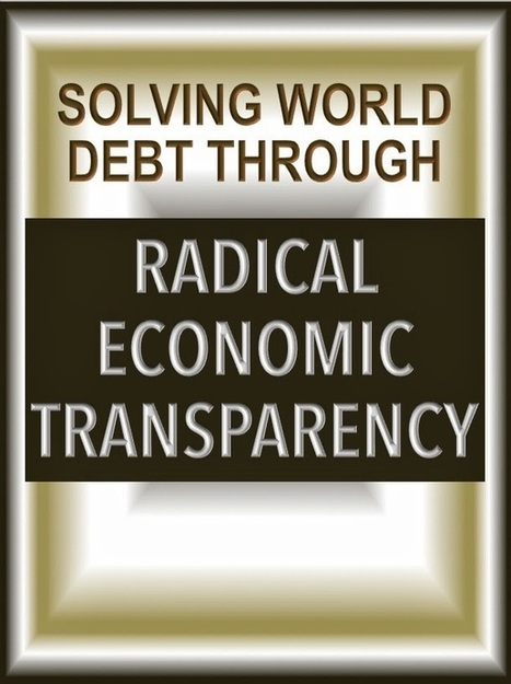 Solving World Debt Through Radical Economic Transparency | The Economy: Past, Present and Future | Scoop.it