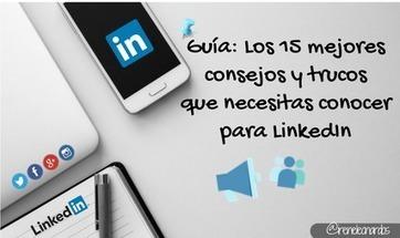 Los 15 mejores consejos y trucos que necesitas conocer para #LinkedIn@ireneleonardos @luzgrango | #socialmedia #rrss | Scoop.it
