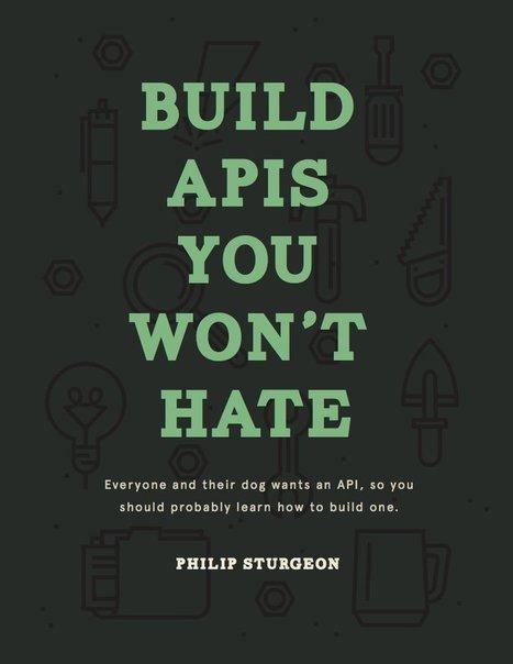 Build APIs You Won't Hate [book] | API Magazine | Scoop.it