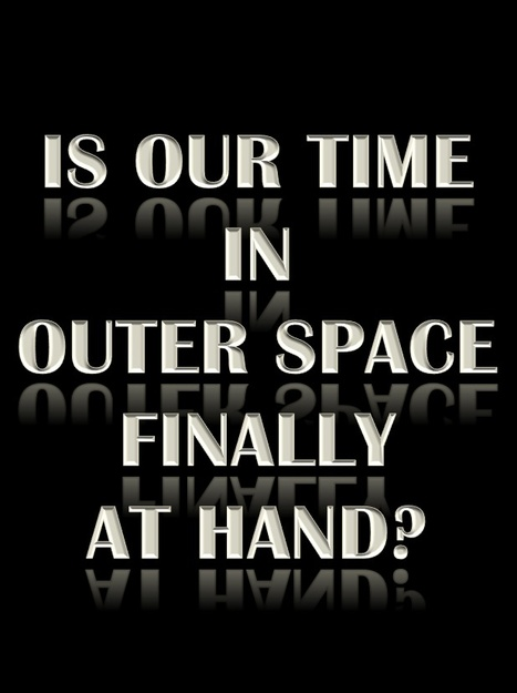 Is our time in outer space finally at-hand? | Science and Space: Exploring New Frontiers | Scoop.it