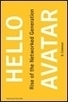 Times Higher Education - Hello Avatar: Rise of the Networked Generation | Hybrid Digital Culture | Scoop.it