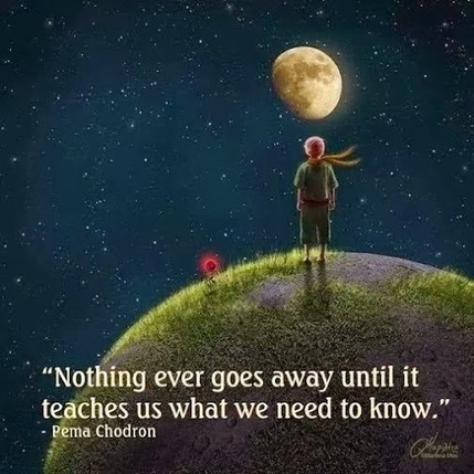 Nothing ever goes away until it teaches us what we need to know. Pema Chodron | Quotes | Scoop.it