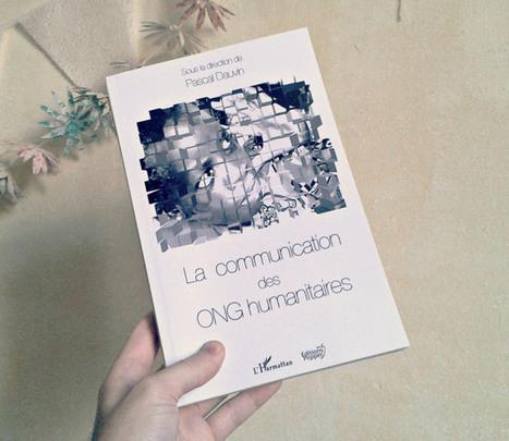 La communication des ONG humanitaires - le livre | Les associations, Internet, et la communication | Scoop.it