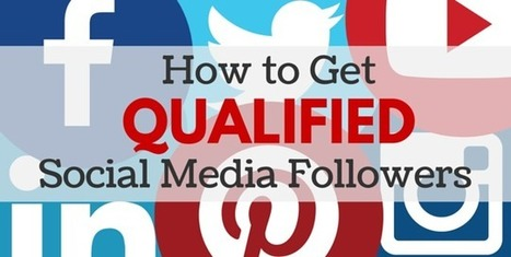 How to Get More Qualified Social Media Followers | Social Media, Digital Marketing | Scoop.it