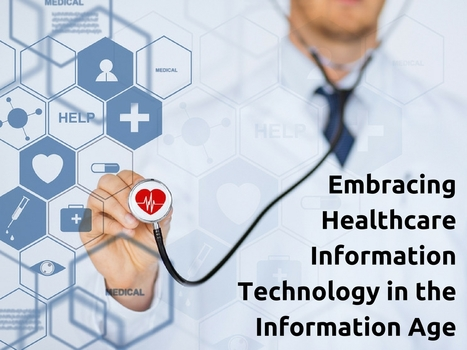 Embracing Healthcare Information Technology in the Information Age | Healthcare and Technology news | Scoop.it