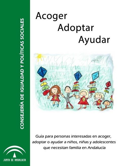 Junta de Andalucía - Acoger, adoptar, ayudar. Guía para personas interesadas en acoger, adoptar o ayudar a niños y niñas que necesitan familia en Andalucía | Pediatria y mas | Scoop.it
