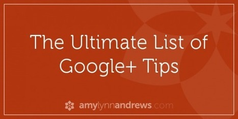 The Ultimate List of Google+ Tips - Blogging with Amy | Xposed | Scoop.it