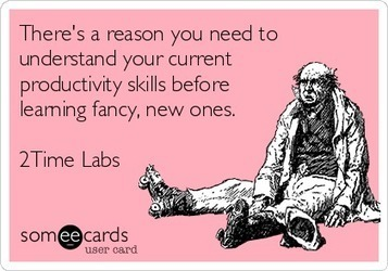 There's a reason you need to understand your current productivity skills before learning fancy, new ones. 2Time Labs.   time management   Scoop.it