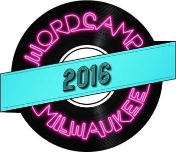 WordCamp Milwaukee 2016 | Software and Services - Free and Otherwise | Scoop.it