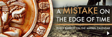 A Mistake on the Edge of Time: Rusty Barrett on the Mayan Calendar | UK College of Arts & Sciences | Archaeology News | Scoop.it