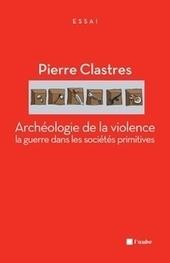 Pierre Clastres, Archéologie de la violence, lu par Alain Ricci | Archivance - Miscellanées | Scoop.it