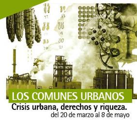 LOS COMUNES URBANOS. Crisis, derechos y riqueza. | CIUDAD EN TRANCE | Scoop.it