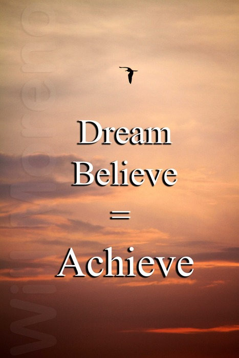 Dream + Believe U003d Achieve   Motivational Posters And Quotes For Work And  Life   Scoop