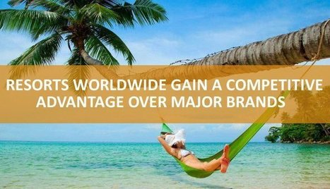 Hotels & Resorts Worldwide Gain a Competitive Advantage Over Major Brands   Hospitality Sales & Marketing Strategies & Techniques   Scoop.it