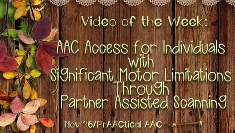 Video of the Week: AAC Access for Individuals with Significant Motor Limitations Through Partner Assisted Scanning | AAC: Augmentative and Alternative Communication | Scoop.it