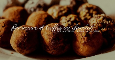 Guimauve et truffes au chocolat par Maïténa ERGUY- MOKOFIN - Essor | Cuisine et cuisiniers | Scoop.it