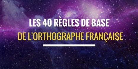 Les 40 règles de base de l'orthographe française | La langue française | Ressources FLE | Scoop.it