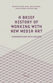 A Brief History of Working with New Media Art |Inteviews with Artists (2010) / #mediaart #book | Digital #MediaArt(s) Numérique(s) | Scoop.it