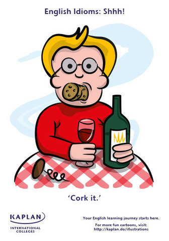 Idioms: Cork it - Kaplan International Colleges Blog   English IDIOMS   Scoop.it