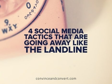 4 Social Media Tactics That Are Going Away Like the Landline | Social Media Collaboration | Scoop.it