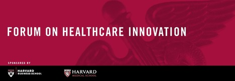 Harvard's Forum on Healthcare Innovation: 5 Imperatives Report | Health Care 3.0 (English & Dutch) | Scoop.it