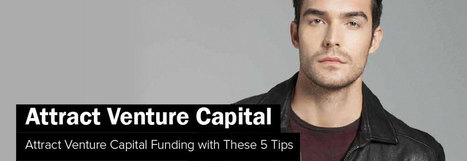 Attract Venture Capital Funding with These 5 Tips | Finance | Scoop.it