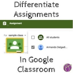 New Feature! - Differentiate Assignments with Google Classroom - Teacher Tech | Into the Driver's Seat | Scoop.it