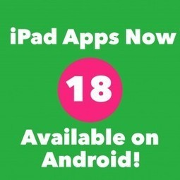 18 MORE iPad Apps Now Available on Android | Mobile Learning in PK-16 & Beyond... | Scoop.it