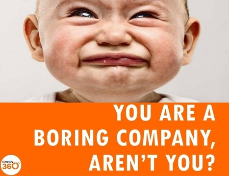Are You a Boring Company? Get out of the rut with storytelling. | Click_Create_Network | Scoop.it