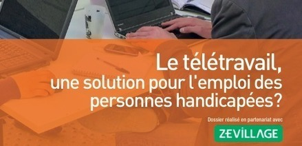 Le télétravail, une solution pour l'emploi des personnes handicapées ? Un dossier Adapt/Zevillage - Zevillage : télétravail, coworking et travail à distance | La Cantine Toulouse | Scoop.it