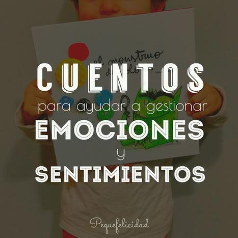 PEQUEfelicidad: CUENTOS PARA GESTIONAR EMOCIONES Y SENTIMIENTOS | Edu-Recursos 2.0 | Scoop.it