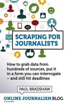 Capturing Information From Online Sources: Scraping for Journalists by Paul Bradshaw [eBook] | Web Content Enjoyneering | Scoop.it