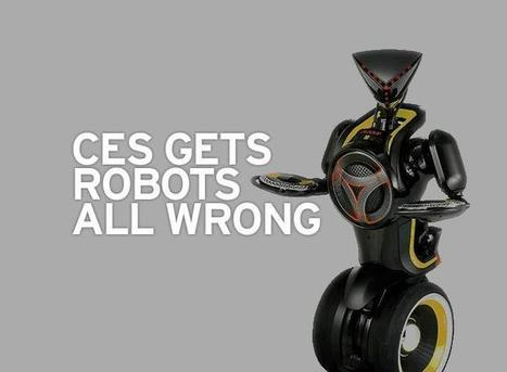 Robotics eMagazine - CES Gets Robots All Wrong | RoboticsTomorrow | Robots in Higher Education | Scoop.it