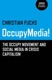 """CfP: Win a copy of Christian Fuchs' new book """"OccupyMedia! The Occupy Movement and Social Media in Crisis Capitalism""""   Peer2Politics   Scoop.it"""