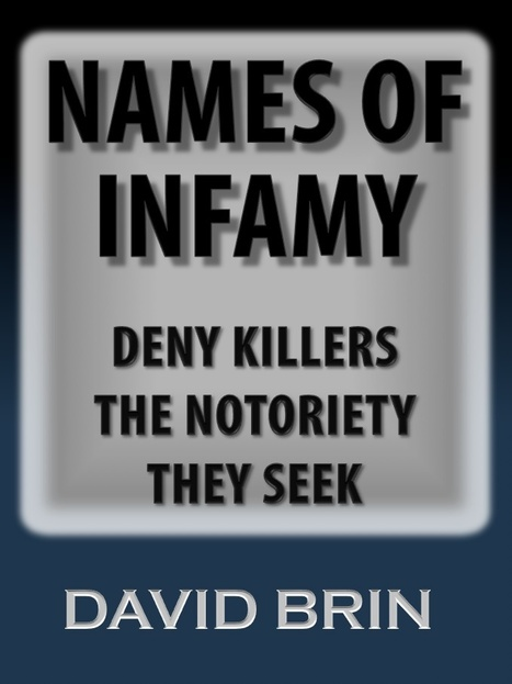Names of infamy. Deny killers the notoriety they seek | Enlightenment Civilization: Looking Forward not Back | Scoop.it