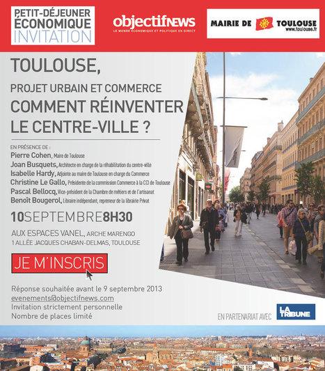 10 septembre 8h30 Comment réinventer le centre-ville ?   Toulouse La Ville Rose   Scoop.it
