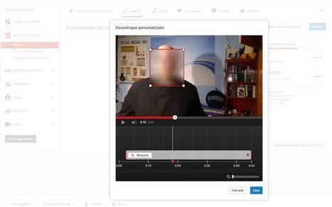 YouTube añade la herramienta de desenfoque personalizado para facilitar el anonimato visual | Educació de Qualitat i TICs | Scoop.it