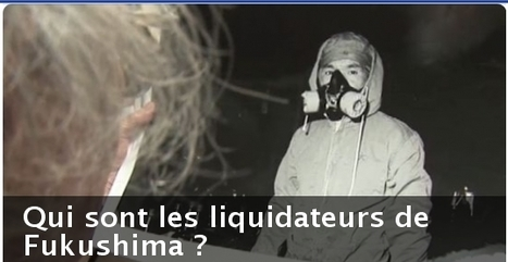 Qui sont les liquidateurs de Fukushima ? | Japon Information (+vidéo) | Japon : séisme, tsunami & conséquences | Scoop.it