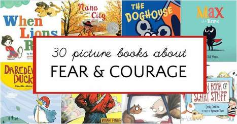 Inspiring Picture Books about Fear and Courage | Cool School Ideas | Scoop.it