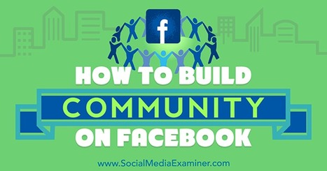 How to Build Community on Facebook   | Surviving Social Chaos | Scoop.it