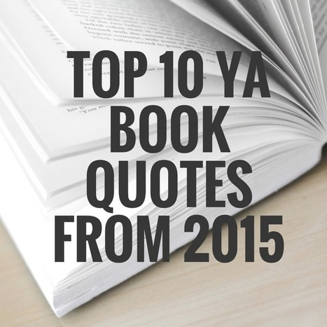 Top 10 Quotes I Loved From YA Books I Read In 2015 | Young Adult Books | Scoop.it