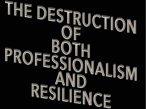 The Destruction of BOTH Professionalism and Resilience | Emergency Planning: Disaster Preparedness | Scoop.it