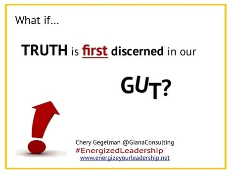 What if TRUTH is FIRST discerned in your Gut? | Leadership | Scoop.it