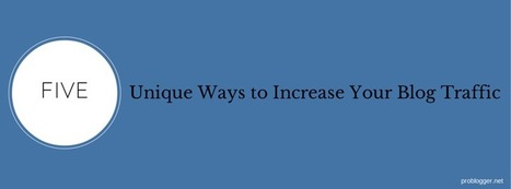 5 Unique Ways to Increase Your Blog Traffic : @ProBlogger | The Joys of Blogging | Scoop.it