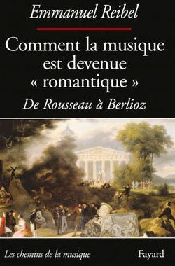"Livres. Comment la musique est devenue "" romantique "" par Emmanuel Reibel (Fayard) | Muzibao | Scoop.it"